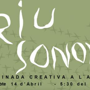 Riu Sonor 2018. Caminada creativa a l'alba. Dissabte 14 d'abril a les 5,30 de la matinada